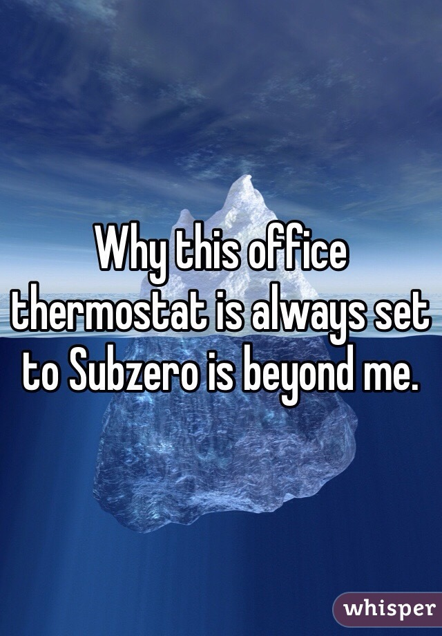Why this office thermostat is always set to Subzero is beyond me.
