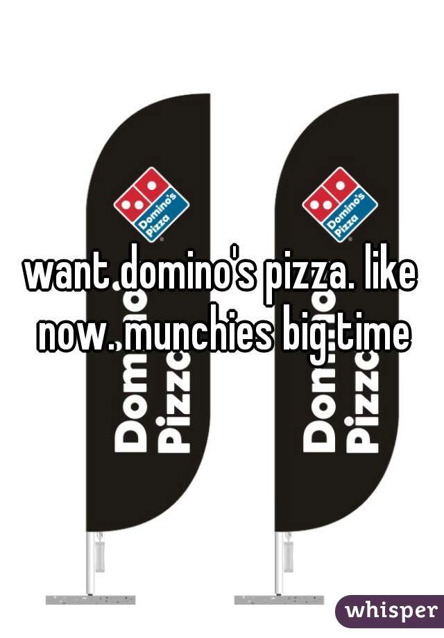 want domino's pizza. like now. munchies big time