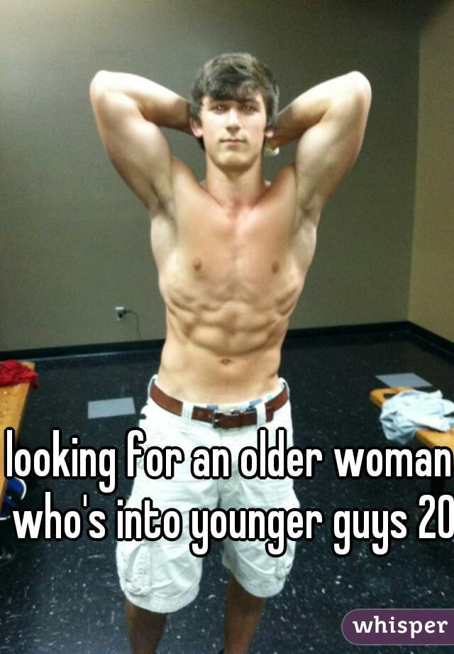 looking for an older woman who's into younger guys 20w