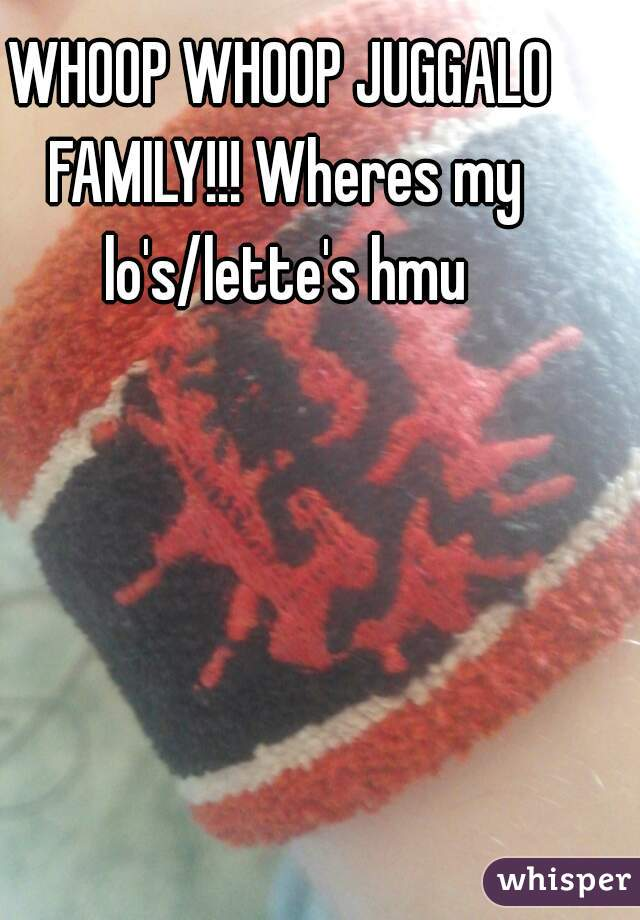 WHOOP WHOOP JUGGALO FAMILY!!! Wheres my lo's/lette's hmu