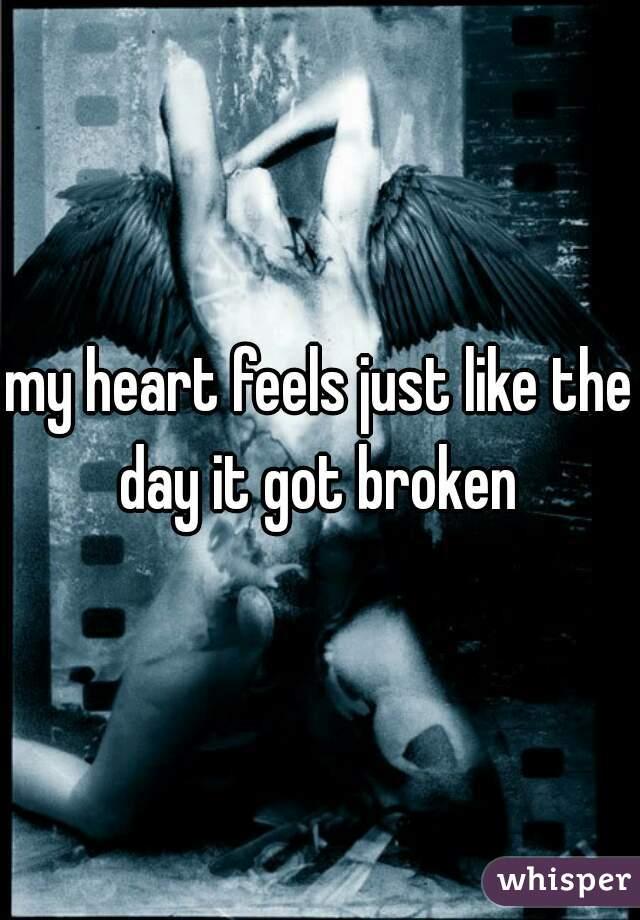 my heart feels just like the day it got broken