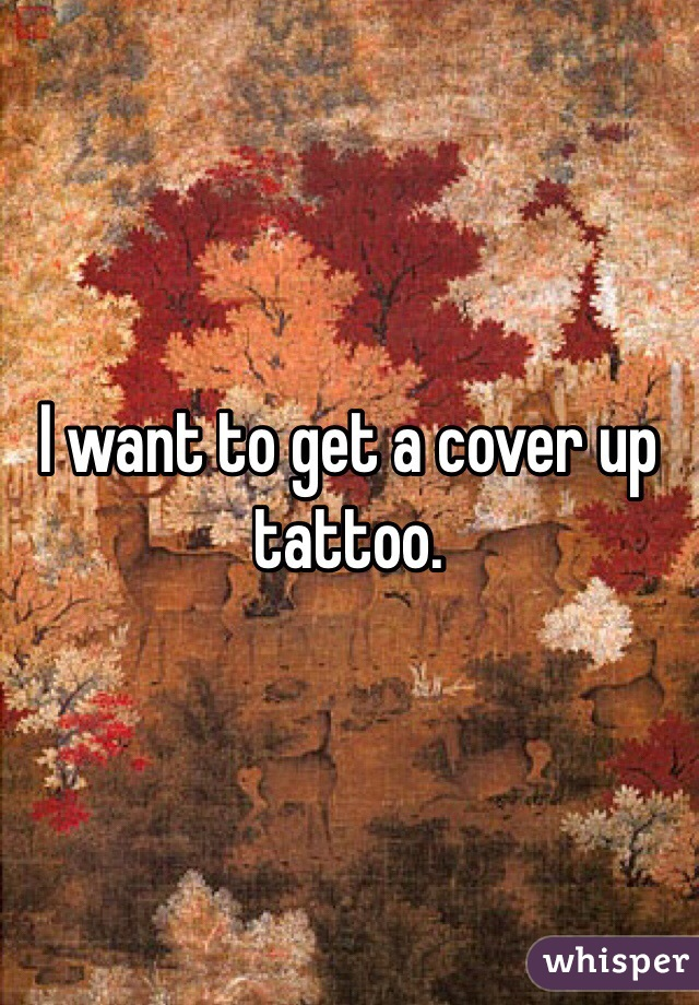 I want to get a cover up tattoo.