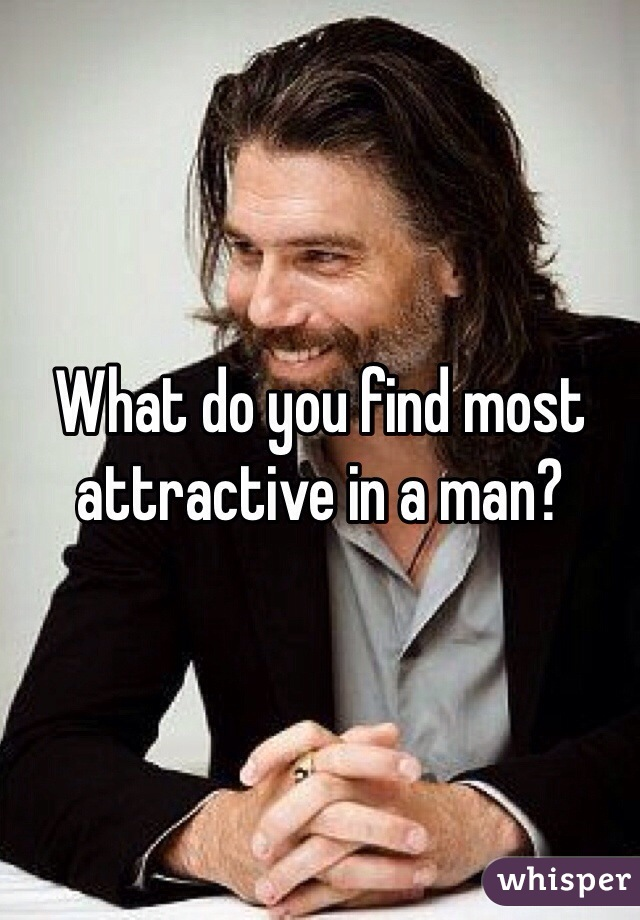 What do you find most attractive in a man?