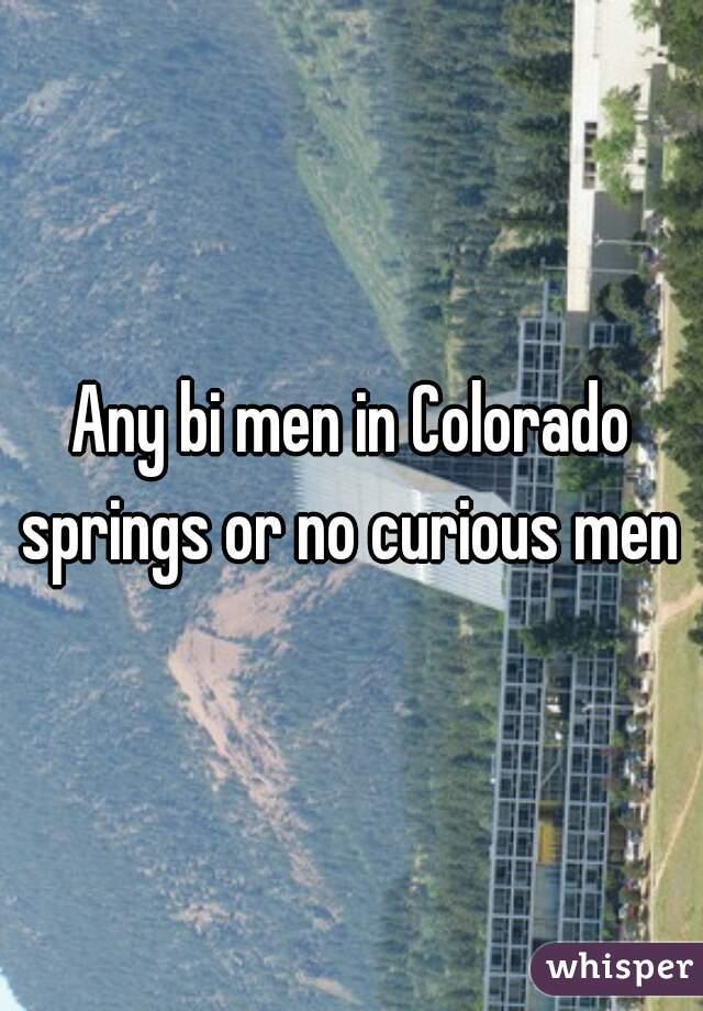 Any bi men in Colorado springs or no curious men