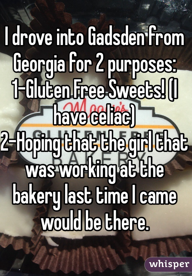 I drove into Gadsden from Georgia for 2 purposes: 1-Gluten Free Sweets! (I have celiac) 2-Hoping that the girl that was working at the bakery last time I came would be there.