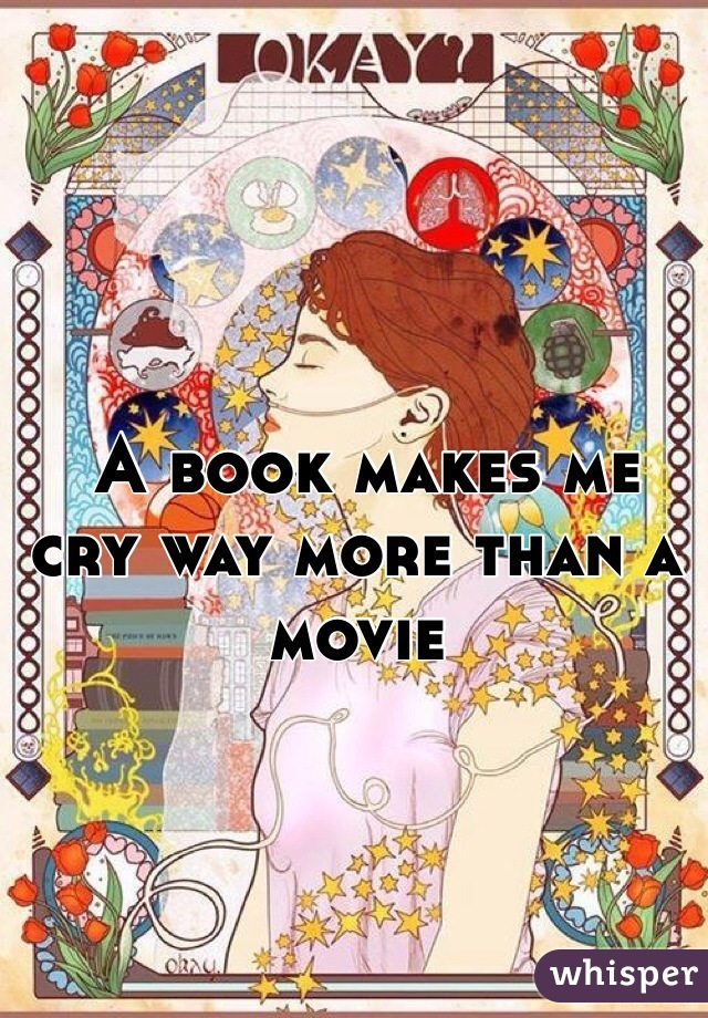 A book makes me cry way more than a movie