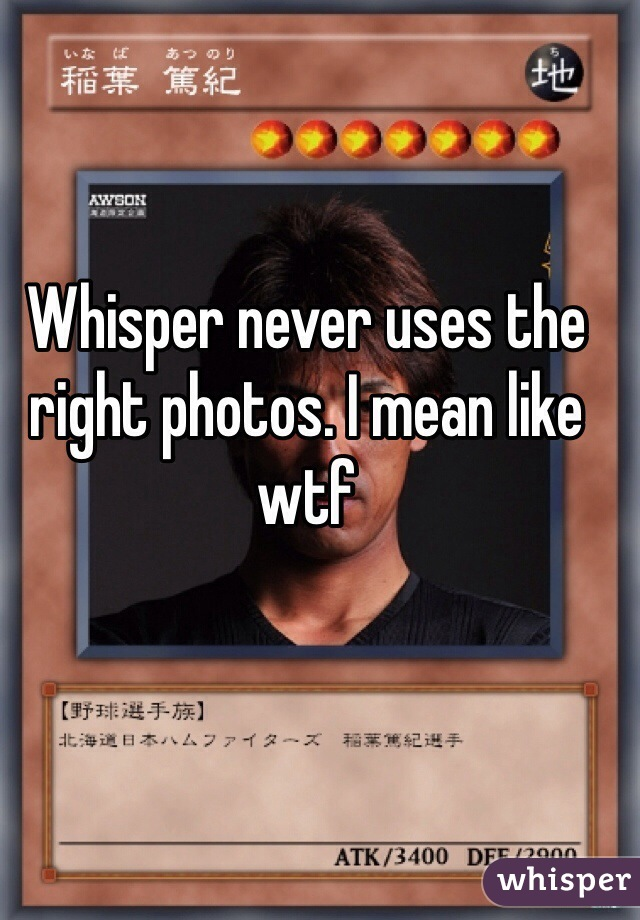 Whisper never uses the right photos. I mean like wtf