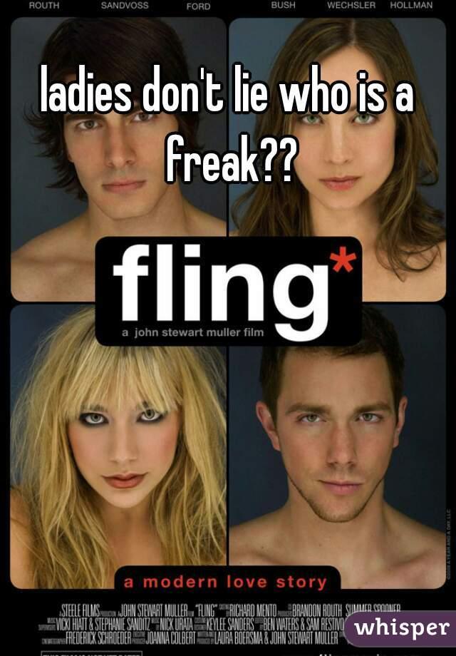 ladies don't lie who is a freak??
