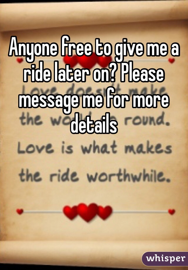 Anyone free to give me a ride later on? Please message me for more details