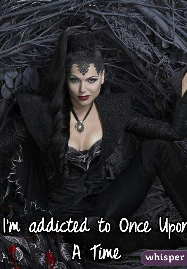 I'm addicted to Once Upon A Time