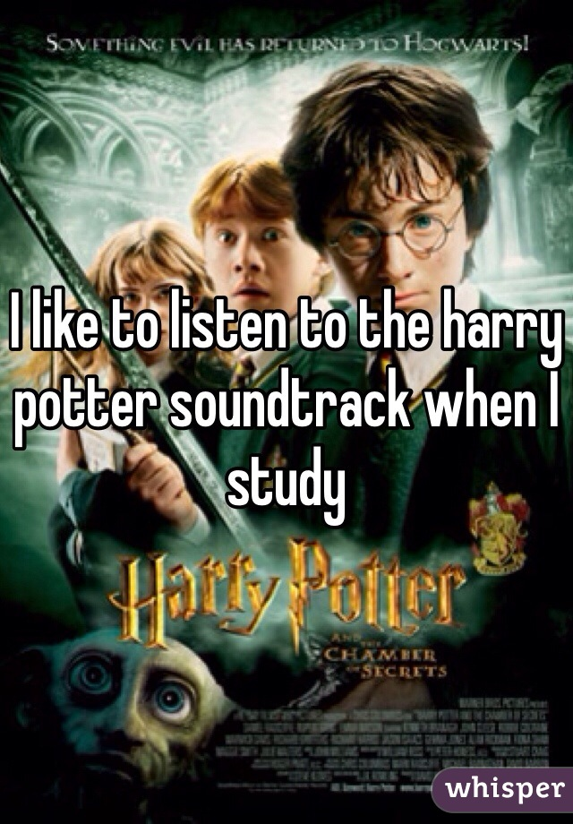 I like to listen to the harry potter soundtrack when I study