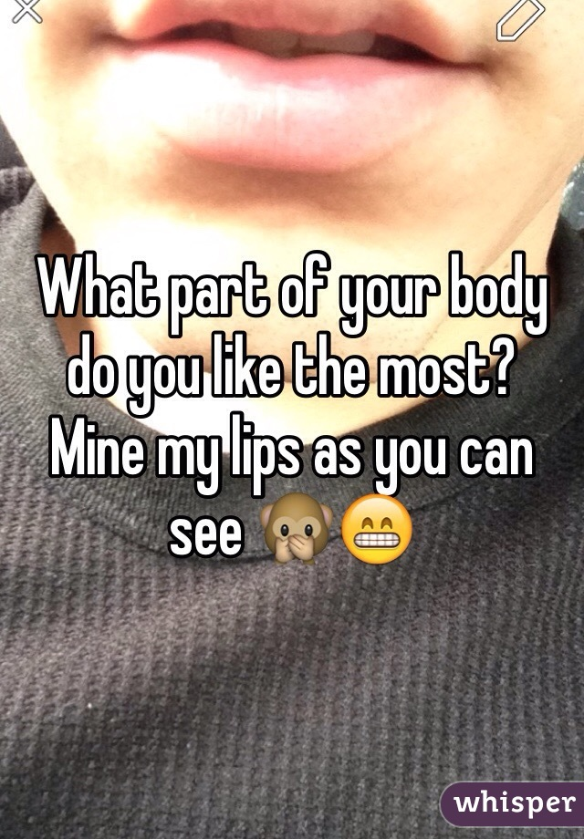 What part of your body do you like the most?  Mine my lips as you can see 🙊😁