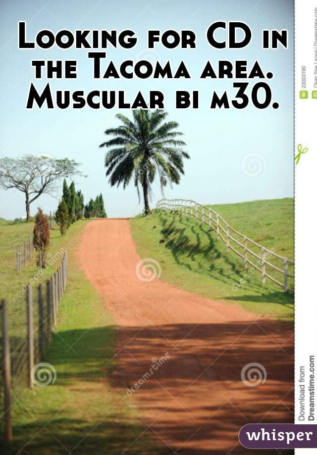 Looking for CD in the Tacoma area.  Muscular bi m30.