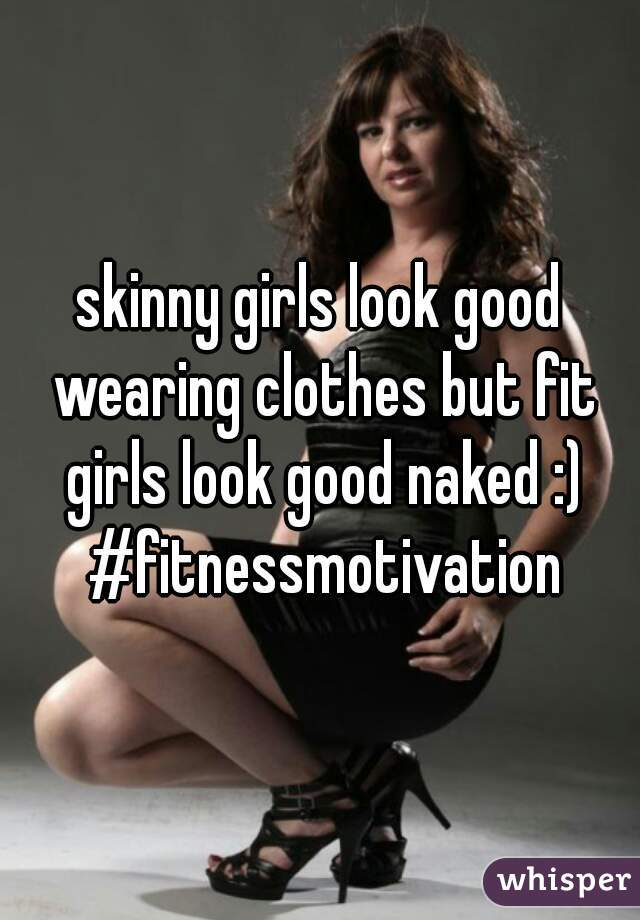 skinny girls look good wearing clothes but fit girls look good naked :) #fitnessmotivation