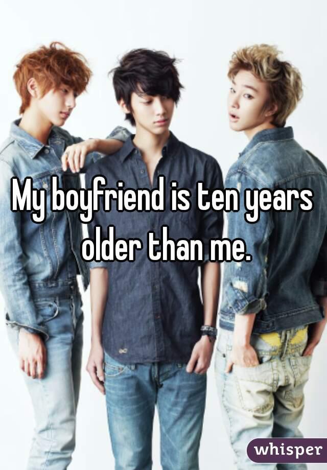 My boyfriend is ten years older than me.