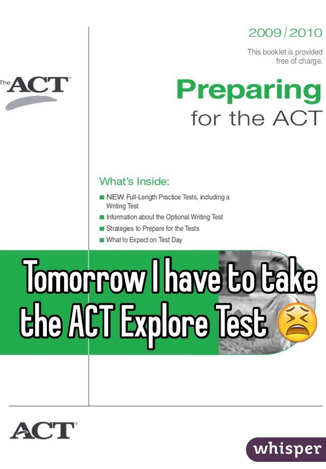 Tomorrow I have to take the ACT Explore Test 😫