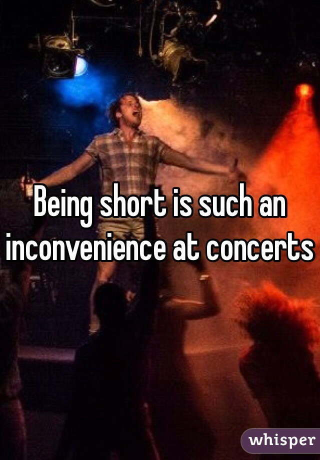 Being short is such an inconvenience at concerts