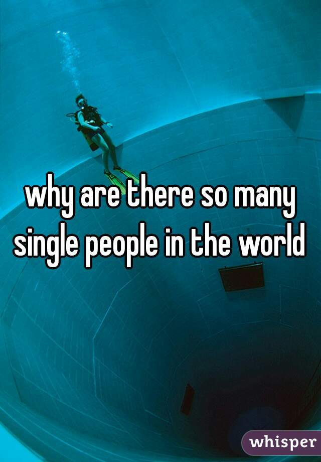 why are there so many single people in the world