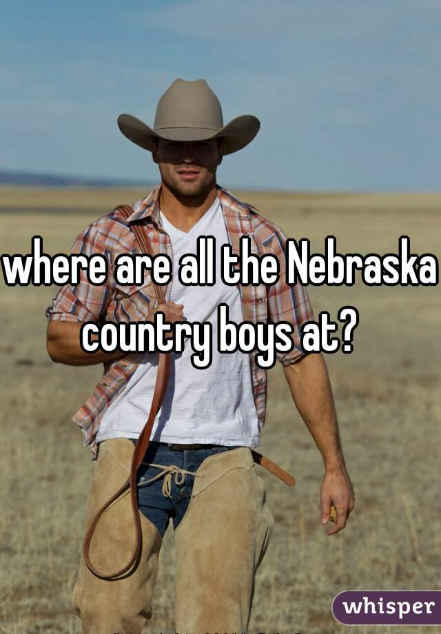 where are all the Nebraska country boys at?