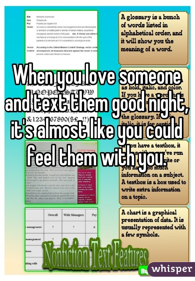When you love someone and text them good night, it's almost like you could feel them with you.