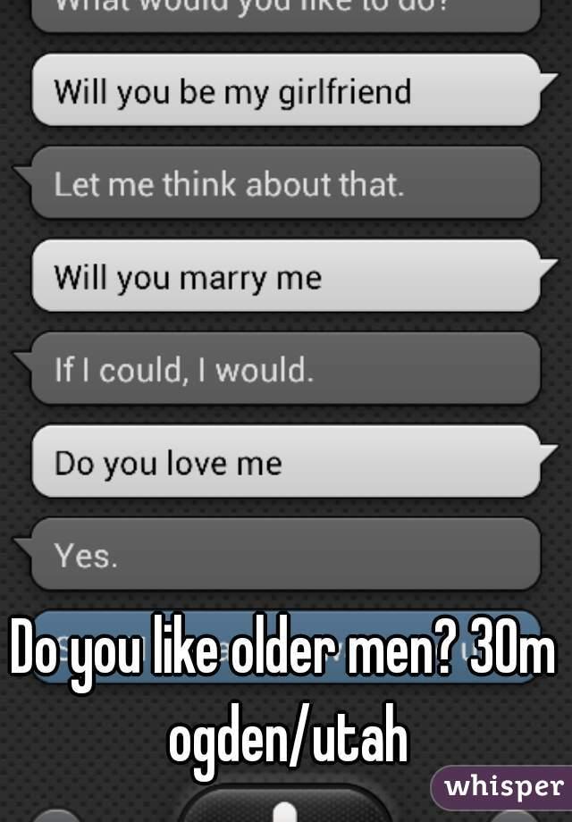 Do you like older men? 30m ogden/utah