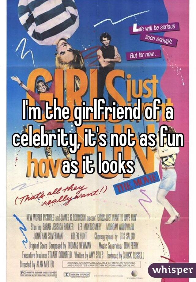 I'm the girlfriend of a celebrity, it's not as fun as it looks