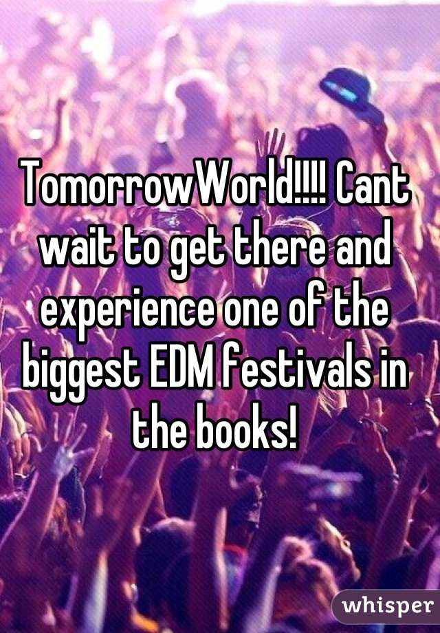 TomorrowWorld!!!! Cant wait to get there and experience one of the biggest EDM festivals in the books!