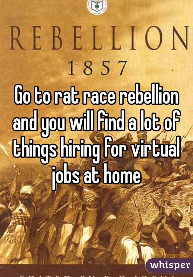 Go to rat race rebellion and you will find a lot of things hiring for virtual jobs at home