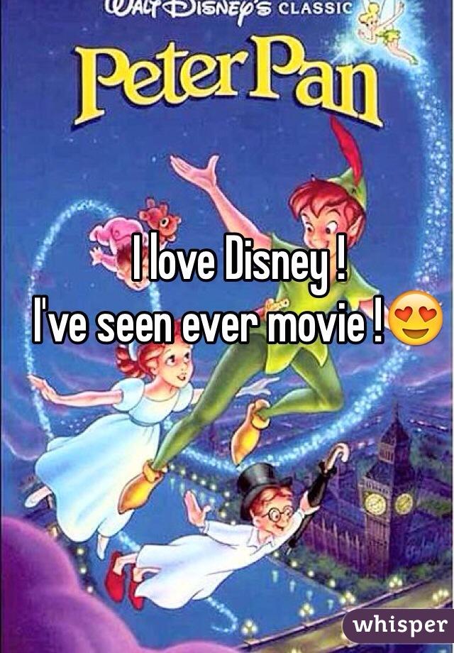I love Disney ! I've seen ever movie !😍