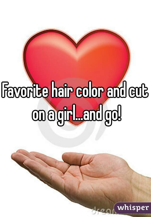 Favorite hair color and cut on a girl...and go!