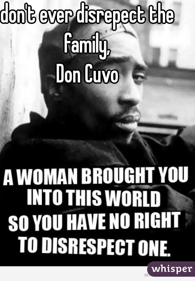 don't ever disrepect the family,  Don Cuvo