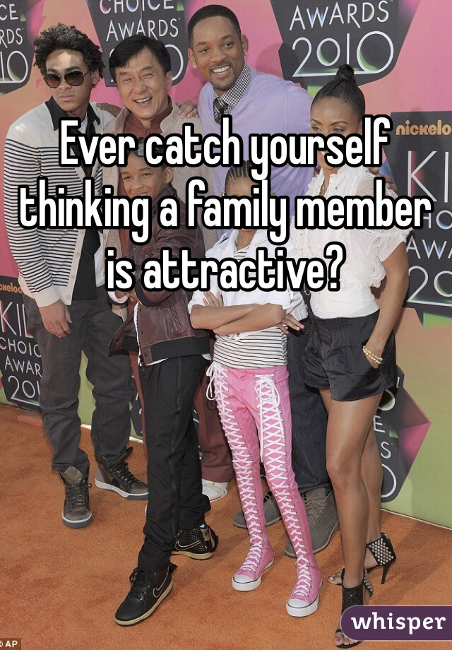 Ever catch yourself thinking a family member is attractive?