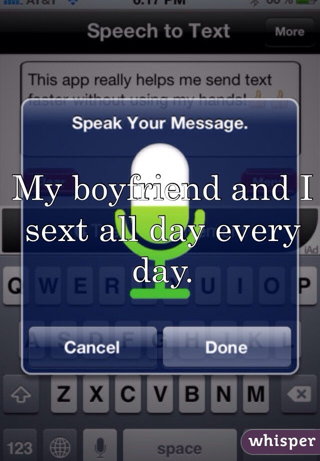 My boyfriend and I sext all day every day.