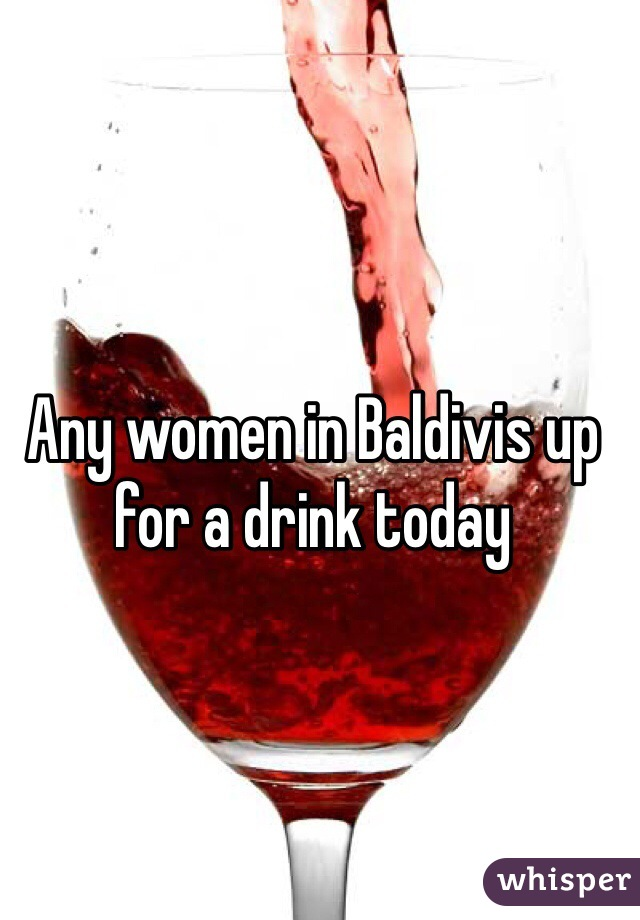 Any women in Baldivis up for a drink today