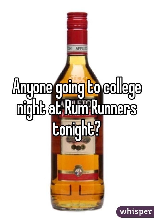 Anyone going to college night at Rum Runners tonight?