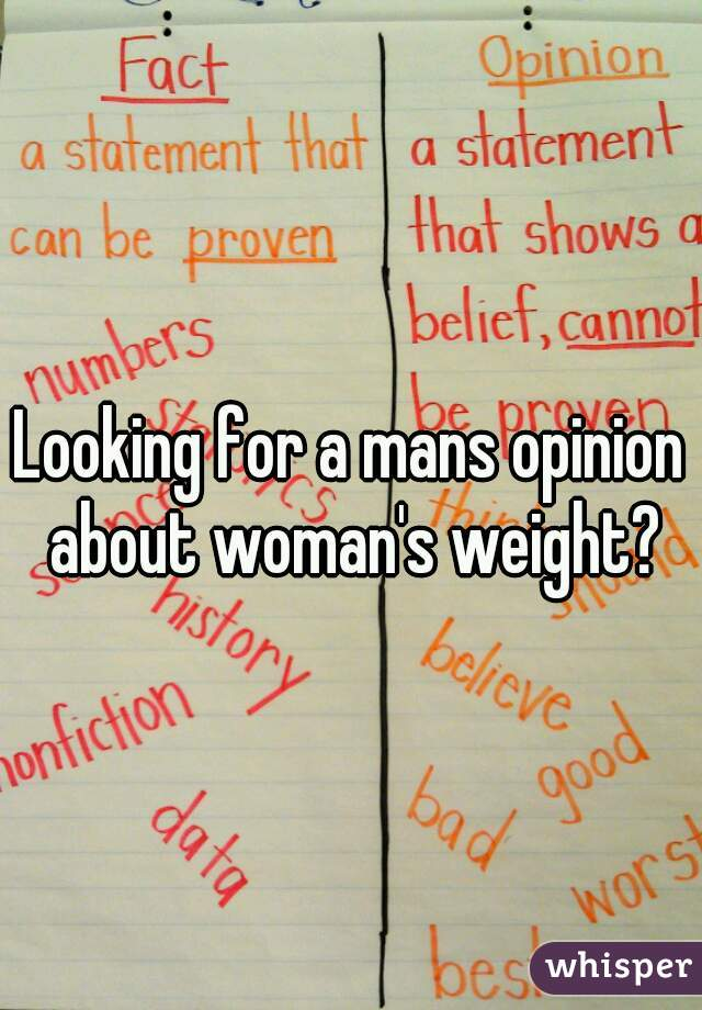 Looking for a mans opinion about woman's weight?