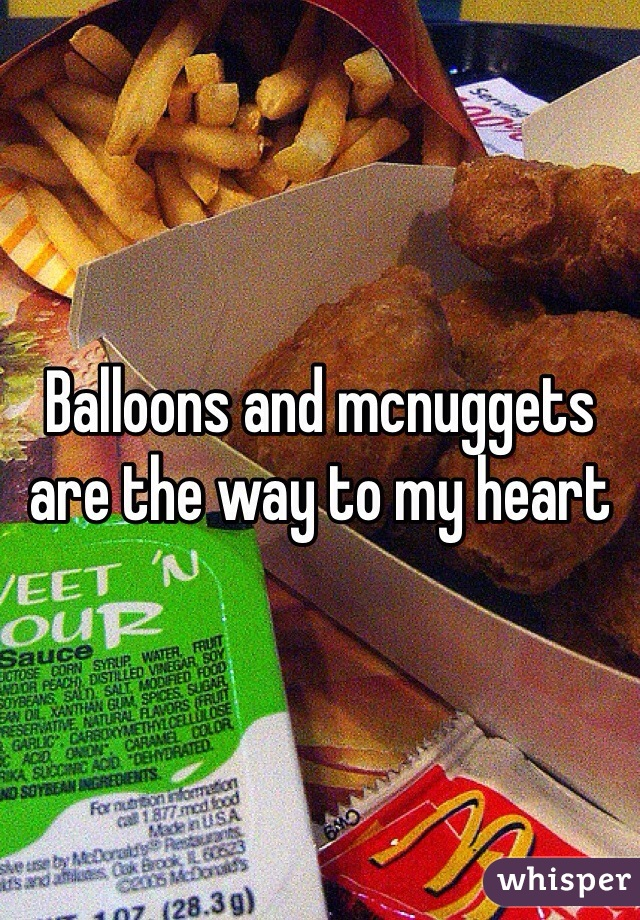 Balloons and mcnuggets are the way to my heart