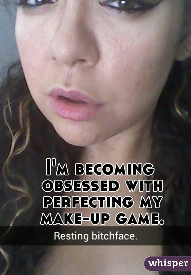 I'm becoming obsessed with perfecting my make-up game.