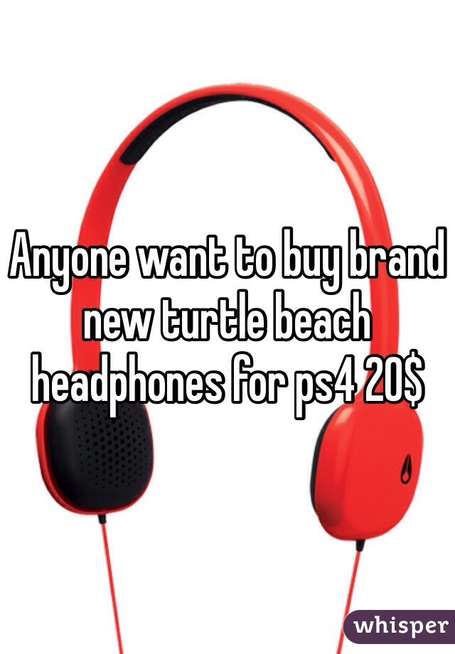 Anyone want to buy brand new turtle beach headphones for ps4 20$