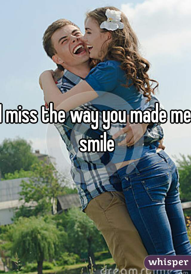 I miss the way you made me smile