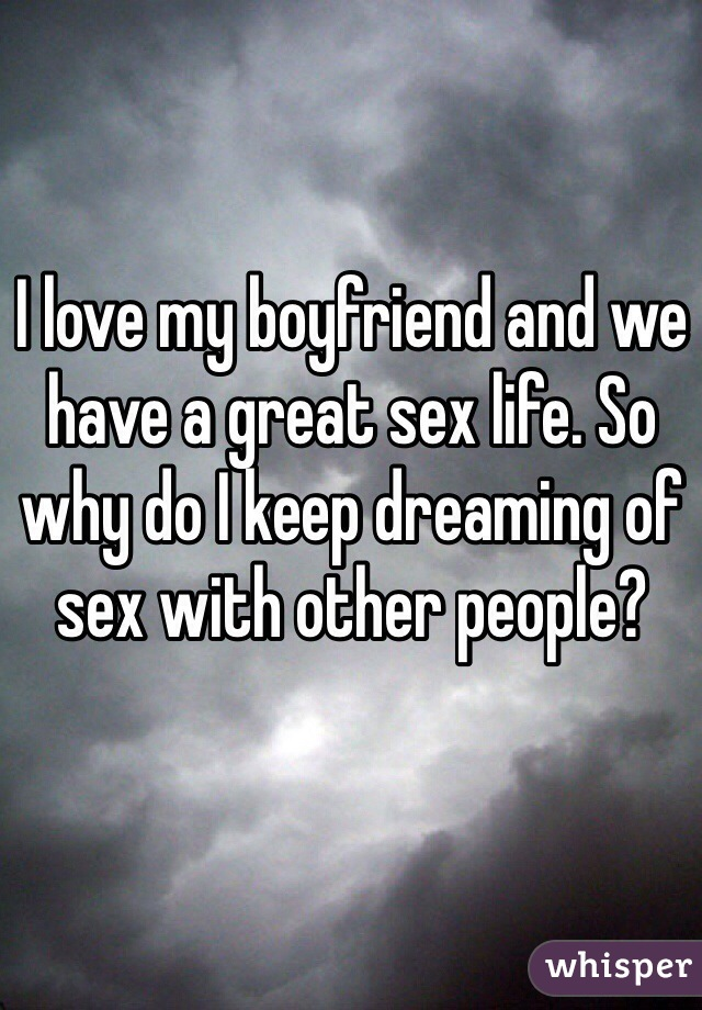 I love my boyfriend and we have a great sex life. So why do I keep dreaming of sex with other people?