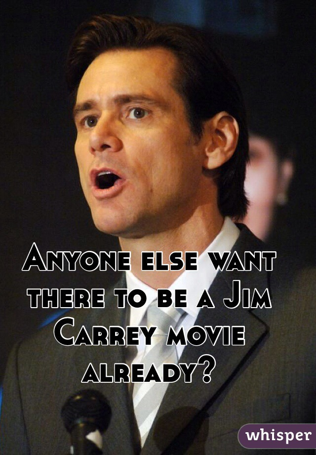 Anyone else want there to be a Jim Carrey movie already?