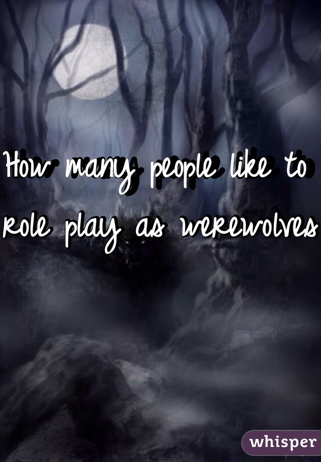 How many people like to role play as werewolves