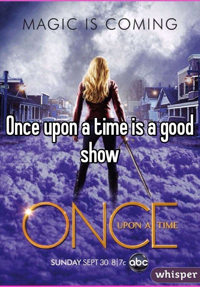 Once upon a time is a good show