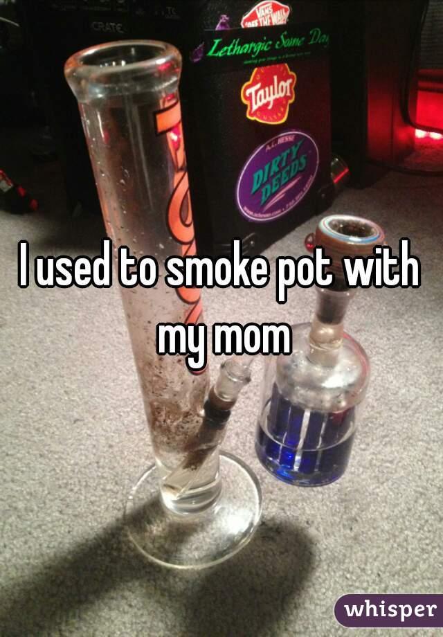 I used to smoke pot with my mom