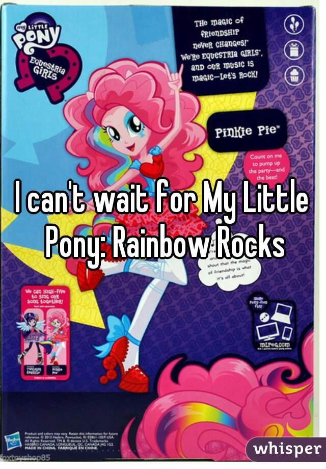 I can't wait for My Little Pony: Rainbow Rocks