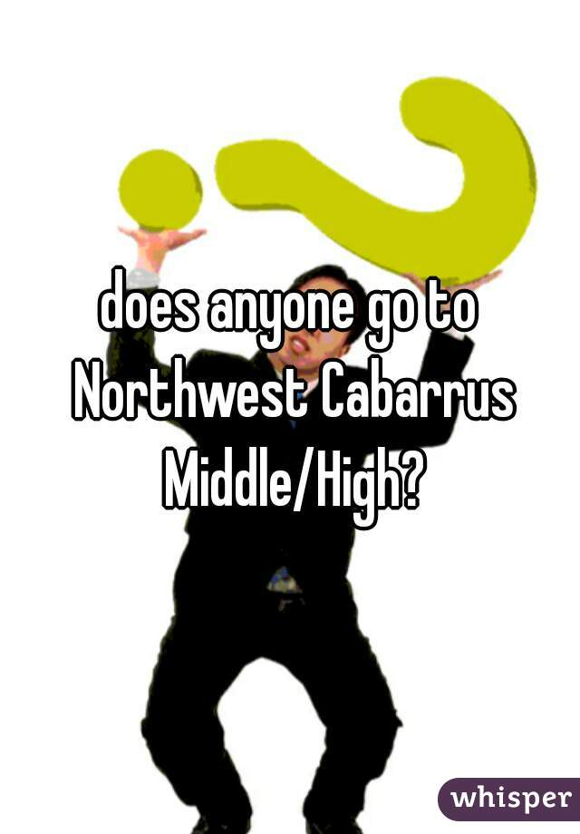 does anyone go to Northwest Cabarrus Middle/High?