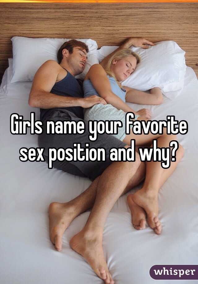 Girls name your favorite sex position and why?