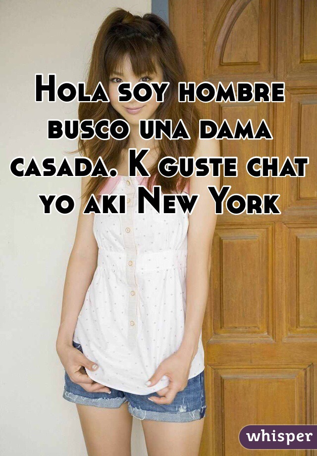Hola soy hombre  busco una dama casada. K guste chat yo aki New York