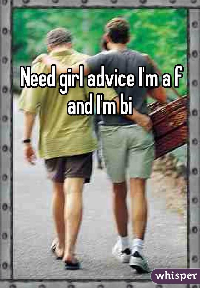 Need girl advice I'm a f and I'm bi